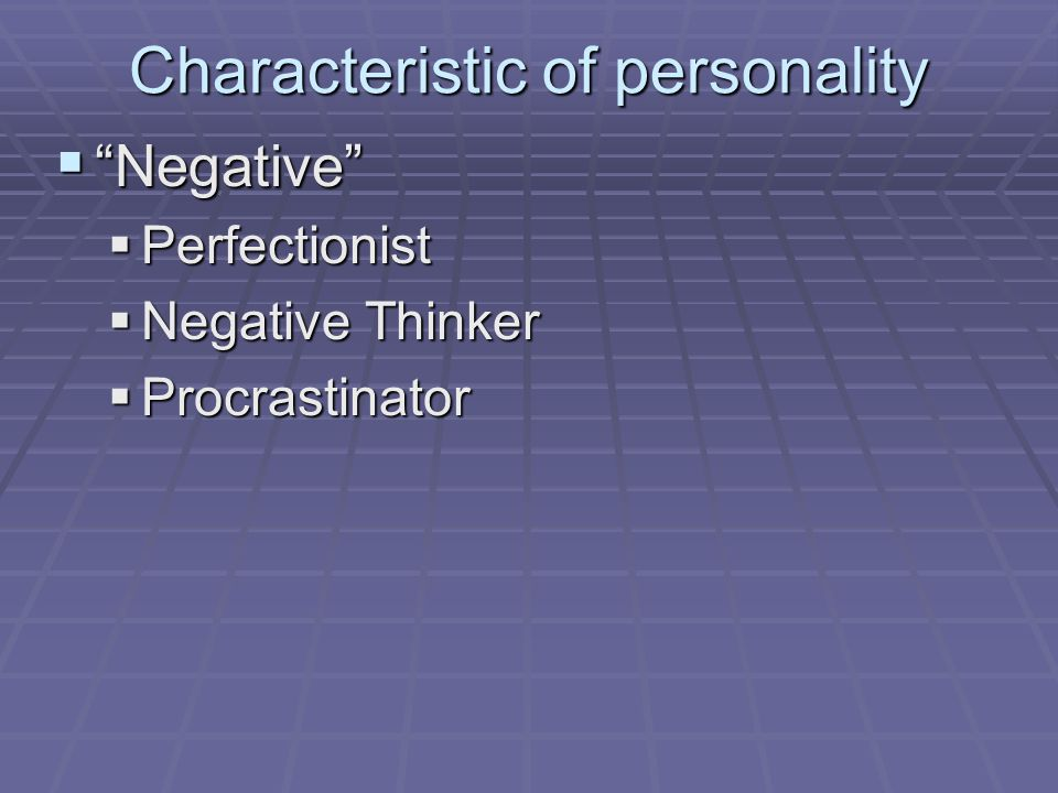 Personality Traits  Optimism – tendency to focus on the positive aspects of life  Pessimism – tendency to focus on the negative aspects of life