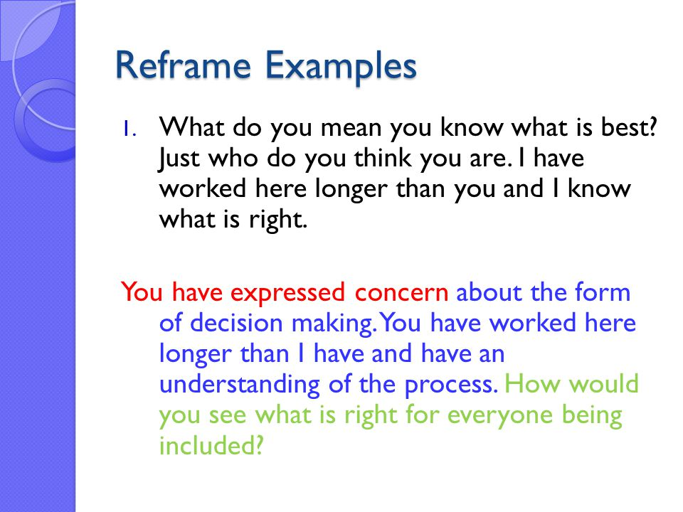 Reframe Examples 1. What do you mean you know what is best.