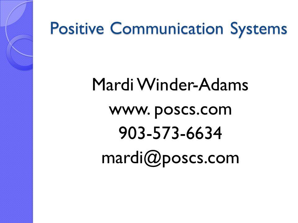 Positive Communication Systems Mardi Winder-Adams www. poscs.com 903-573-6634 mardi@poscs.com