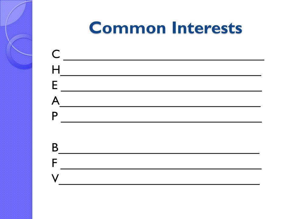 Common Interests C ______________________________ H______________________________ E ______________________________ A______________________________ P _