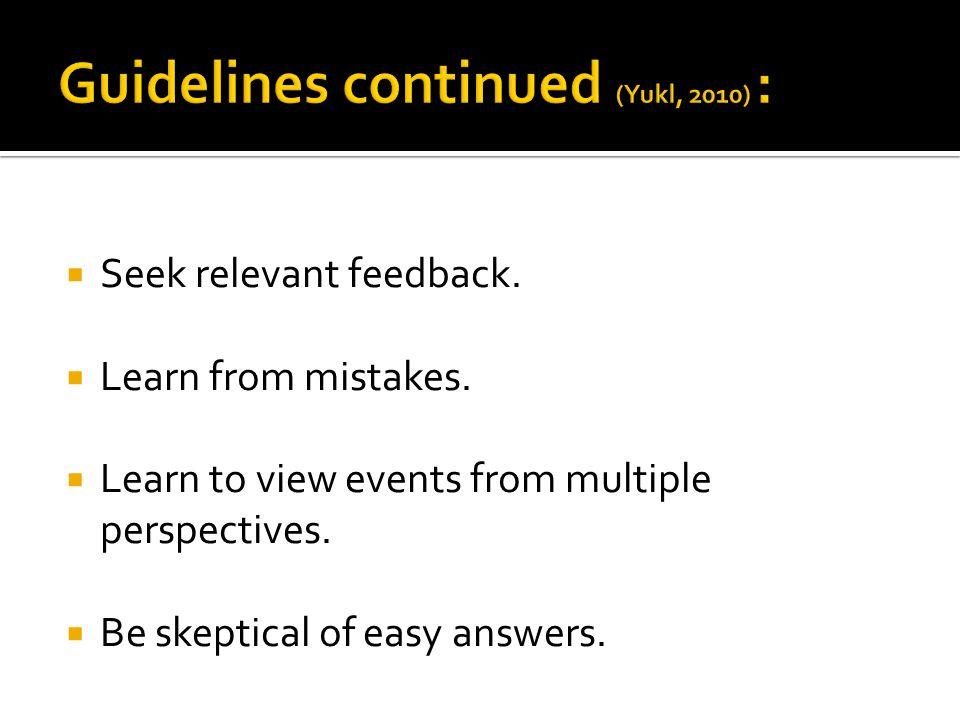  Seek relevant feedback.  Learn from mistakes.