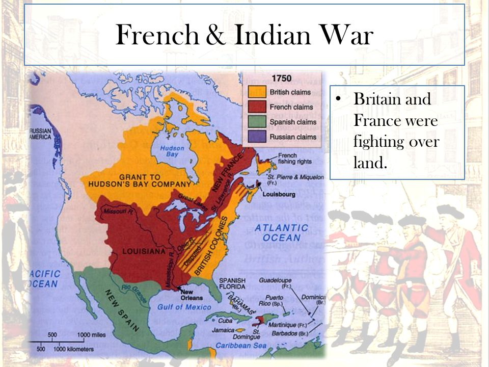 French & Indian War Britain and France were fighting over land.