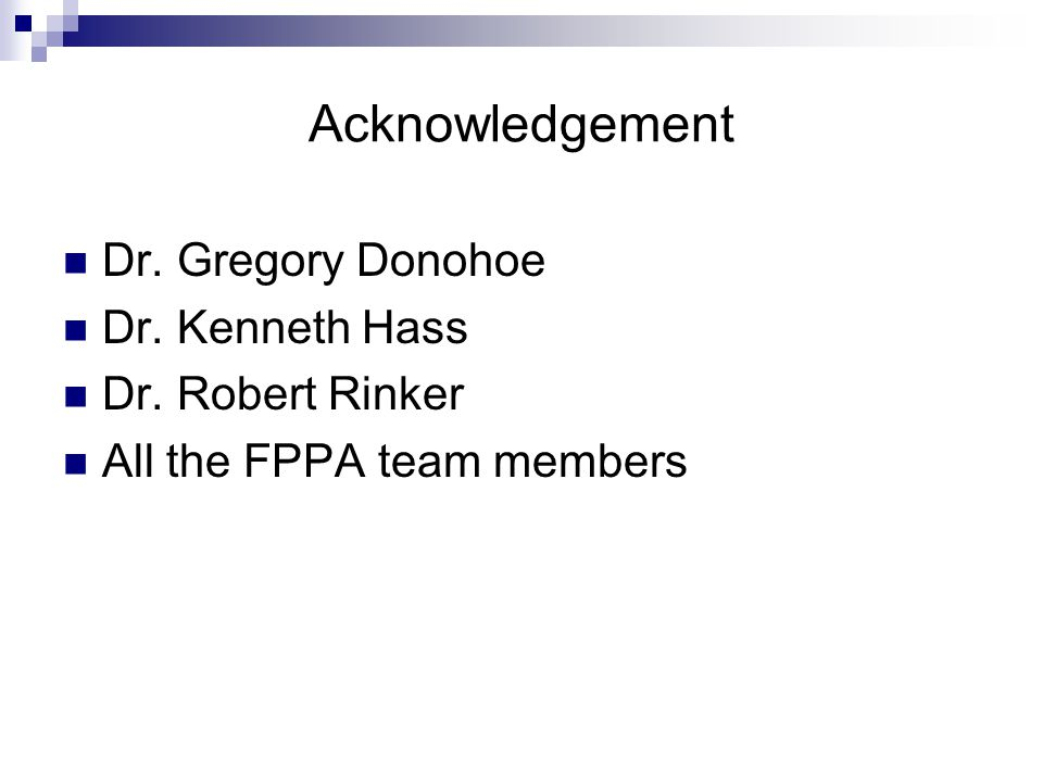 Dr. Gregory Donohoe Dr. Kenneth Hass Dr. Robert Rinker All the FPPA team members Acknowledgement