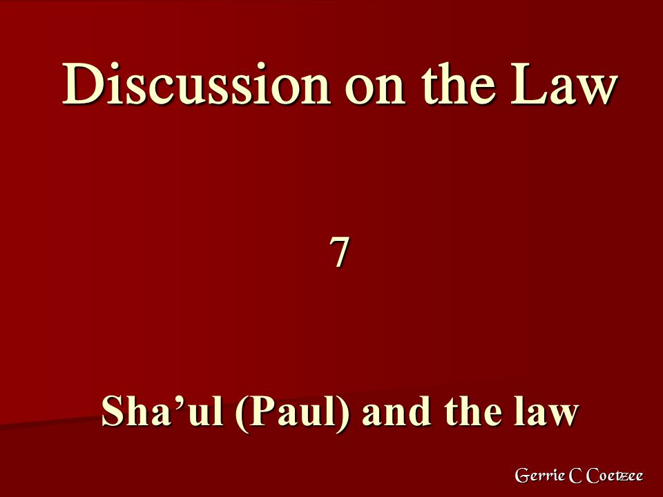 2 Discussion on the Law 7 Sha'ul (Paul) and the law Gerrie C Coetzee