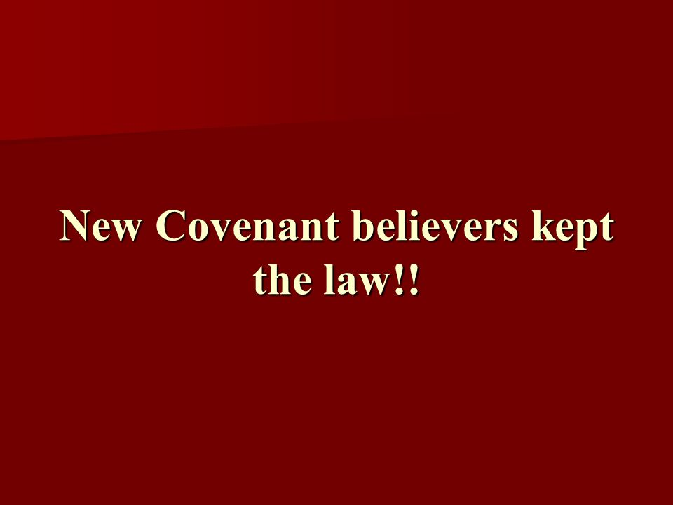 New Covenant believers kept the law!!