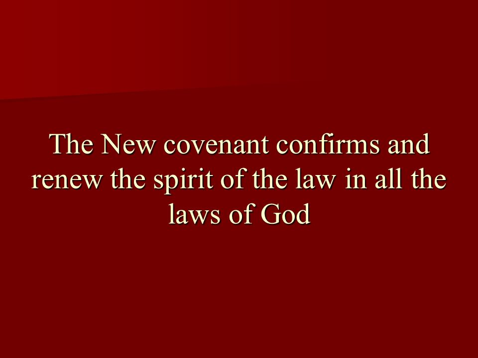 The New covenant confirms and renew the spirit of the law in all the laws of God