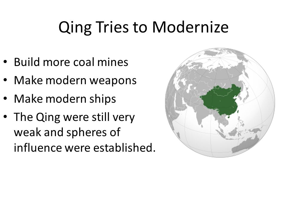Qing Tries to Modernize Build more coal mines Make modern weapons Make modern ships The Qing were still very weak and spheres of influence were established.