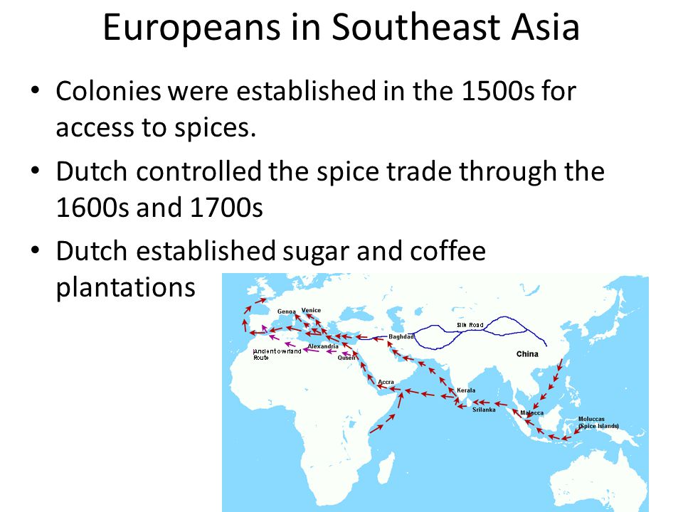 Europeans in Southeast Asia Colonies were established in the 1500s for access to spices.