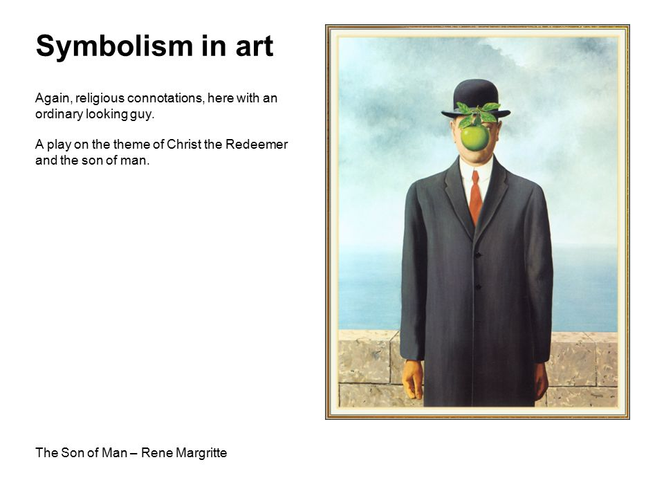 Symbolism in art The Son of Man – Rene Margritte Again, religious connotations, here with an ordinary looking guy.