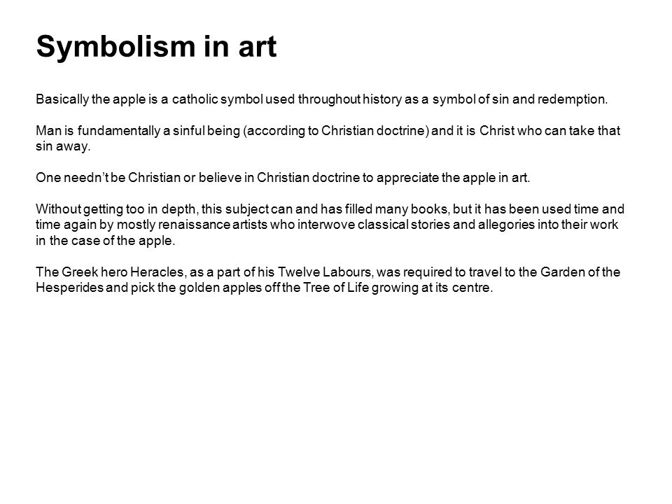 Symbolism in art Basically the apple is a catholic symbol used throughout history as a symbol of sin and redemption. Man is fundamentally a sinful bei