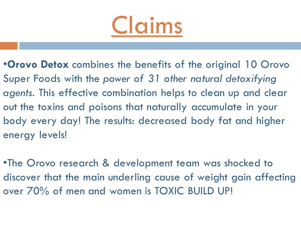 Claims Orovo Detox combines the benefits of the original 10 Orovo Super Foods with the power of 31 other natural detoxifying agents.