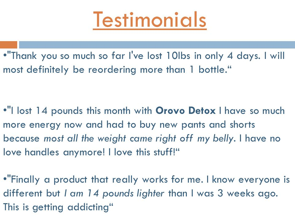 Testimonials Thank you so much so far I ve lost 10lbs in only 4 days.