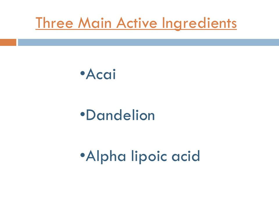Three Main Active Ingredients Acai Dandelion Alpha lipoic acid