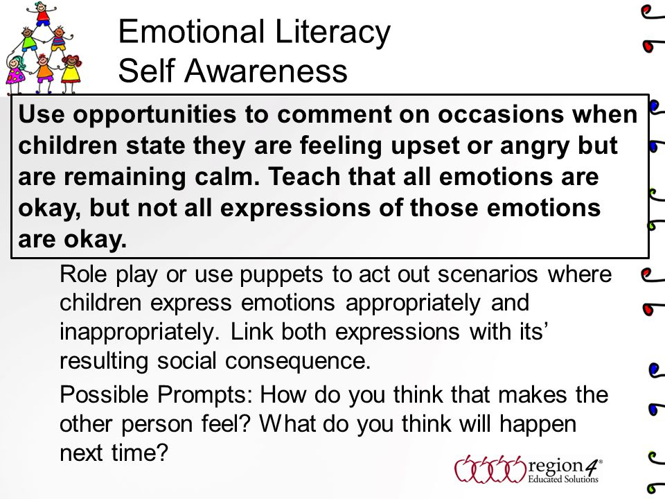 Role play or use puppets to act out scenarios where children express emotions appropriately and inappropriately.