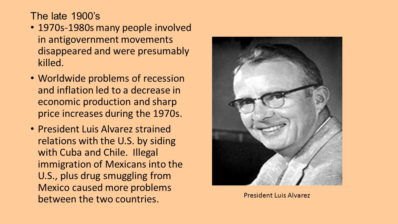 The late 1900's 1970s-1980s many people involved in antigovernment movements disappeared and were presumably killed. Worldwide problems of recession a
