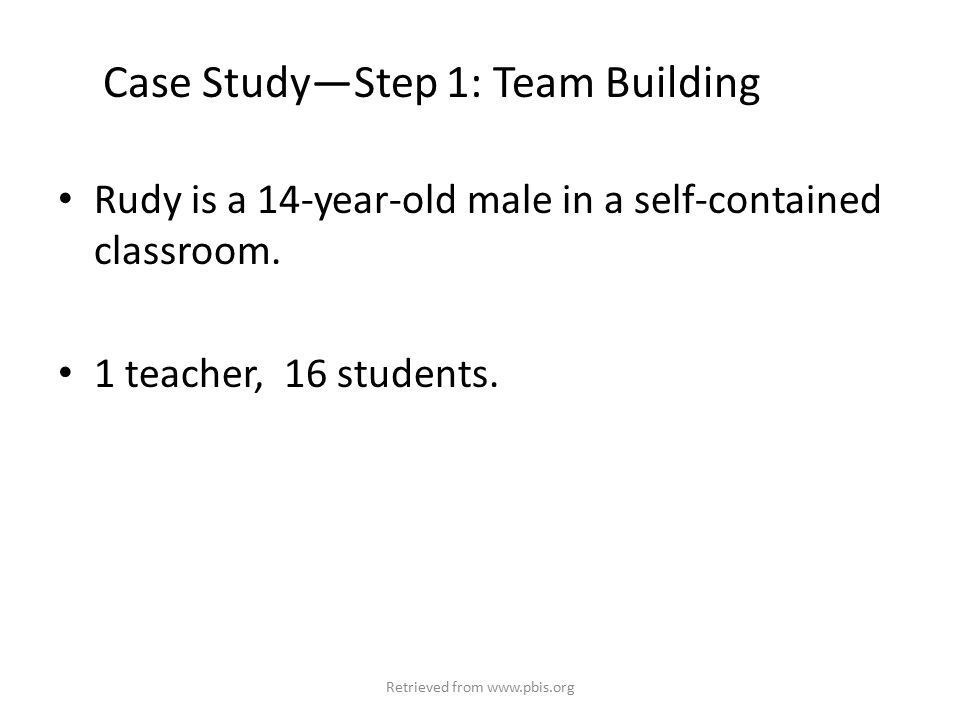 Case Study—Step 1: Team Building Rudy is a 14-year-old male in a self-contained classroom.