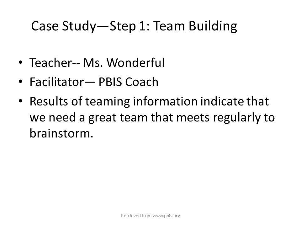 Case Study—Step 1: Team Building Teacher-- Ms.