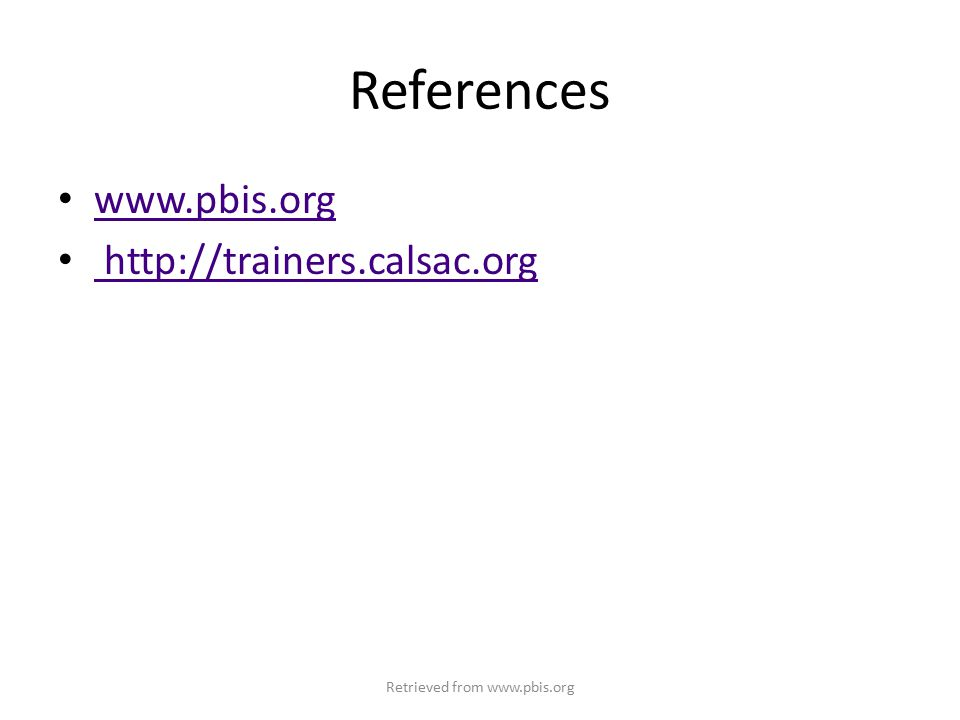 References www.pbis.org http://trainers.calsac.org Retrieved from www.pbis.org