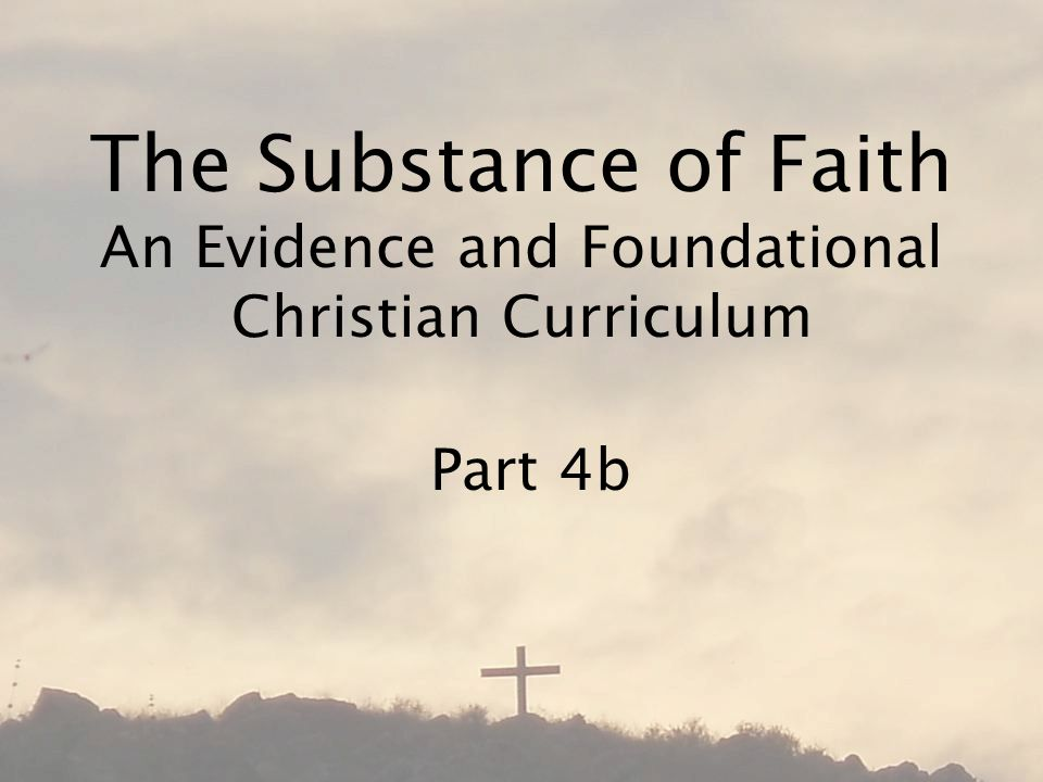 The Substance of Faith An Evidence and Foundational Christian Curriculum Part 4b