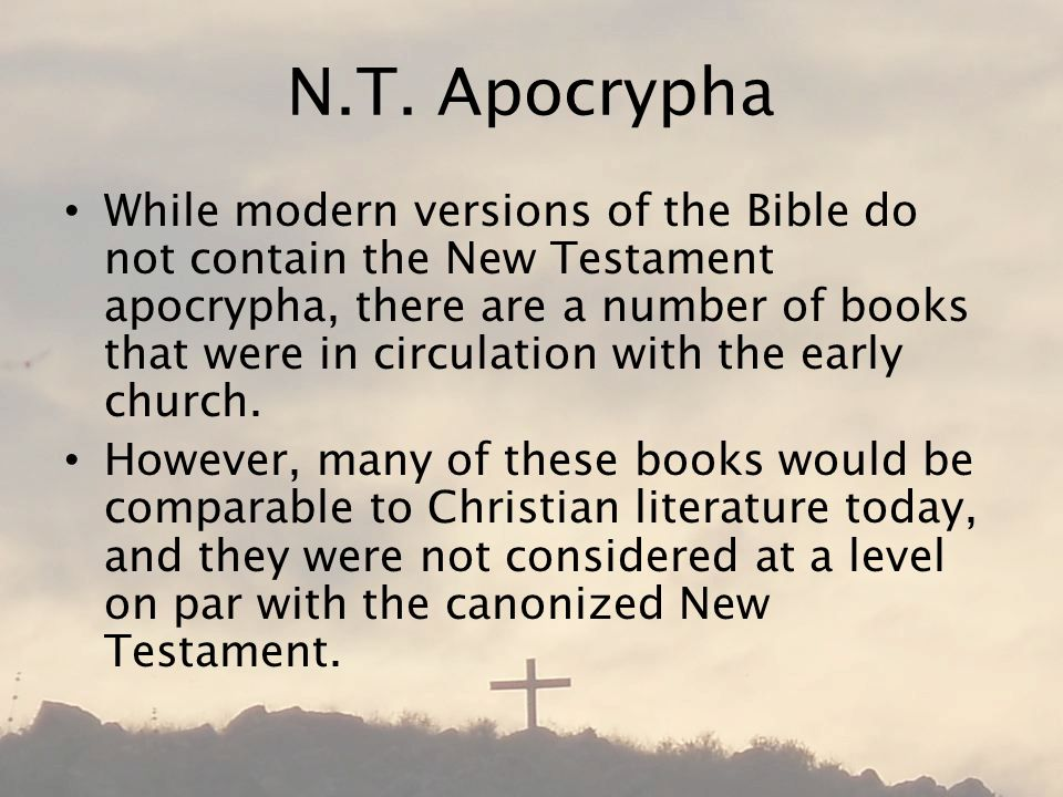 N.T. Apocrypha While modern versions of the Bible do not contain the New Testament apocrypha, there are a number of books that were in circulation wit