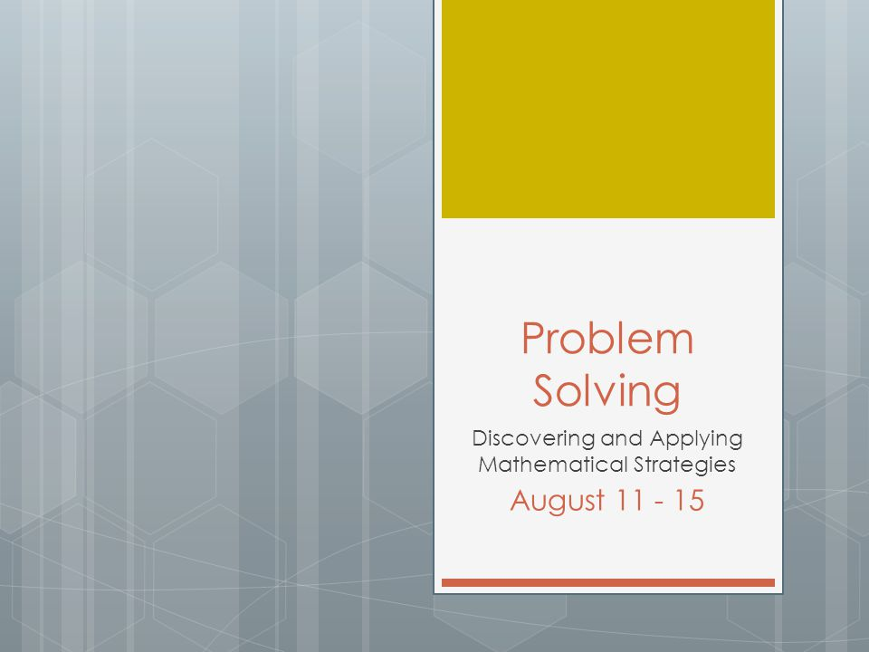 Problem Solving Discovering and Applying Mathematical Strategies August 11 - 15