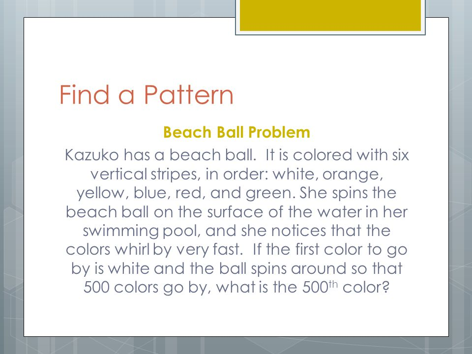 Find a Pattern Beach Ball Problem Kazuko has a beach ball. It is colored with six vertical stripes, in order: white, orange, yellow, blue, red, and gr