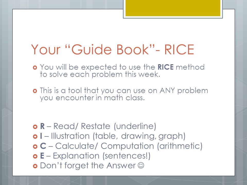 "Your ""Guide Book""- RICE  You will be expected to use the RICE method to solve each problem this week.  This is a tool that you can use on ANY proble"