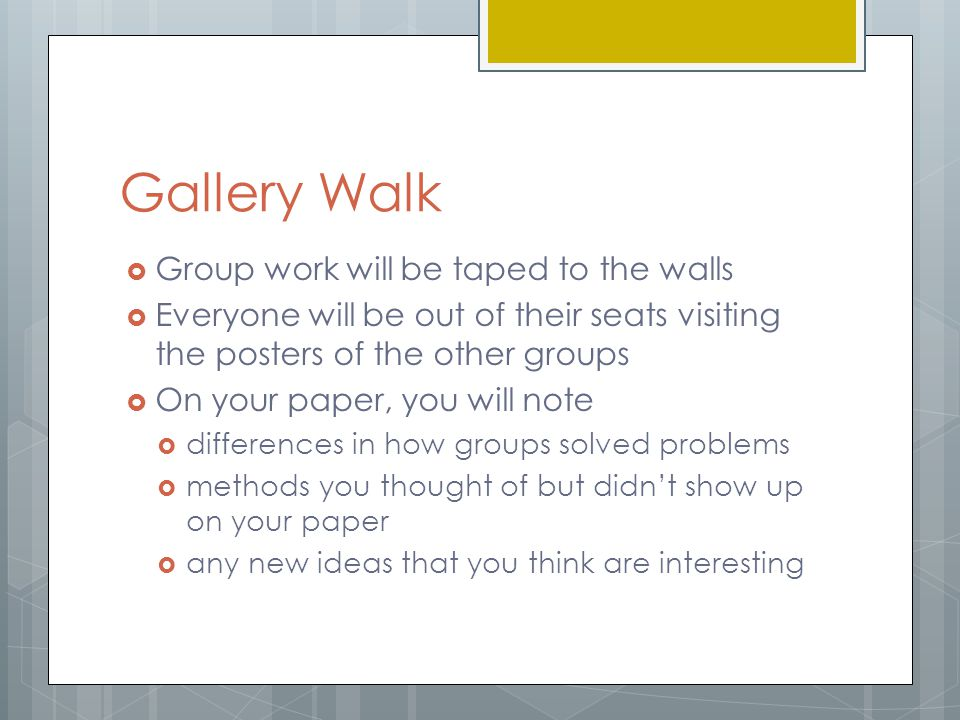 Gallery Walk  Group work will be taped to the walls  Everyone will be out of their seats visiting the posters of the other groups  On your paper, y