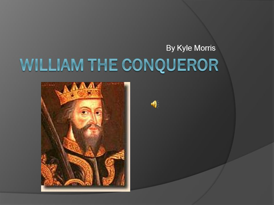 Background Information  Duke of Normandy  William The Conqueror  Father (Robert) previous Duke of Normandy  Took over at young age  Attempted assassination many times  Won multiple battles