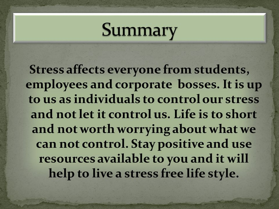 Stress affects everyone from students, employees and corporate bosses.