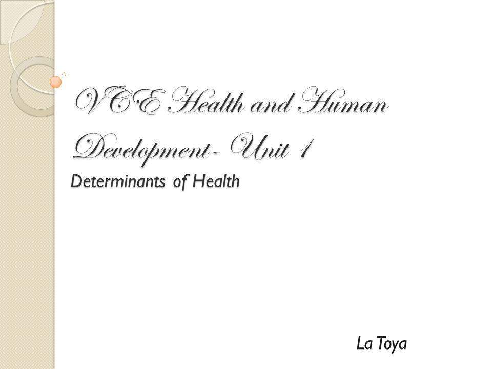 VCE Health and Human Development- Unit 1 Determinants of Health La Toya
