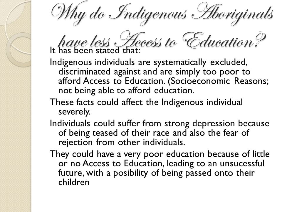 Why do Indigenous Aboriginals have less Access to Education? It has been stated that: Indigenous individuals are systematically excluded, discriminate
