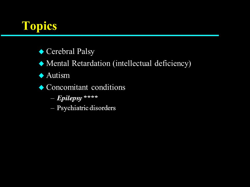 Epilepsy in the IDD population u Higher incidence of multiple seizures types u Higher rate of intractability u Lower rates of remission