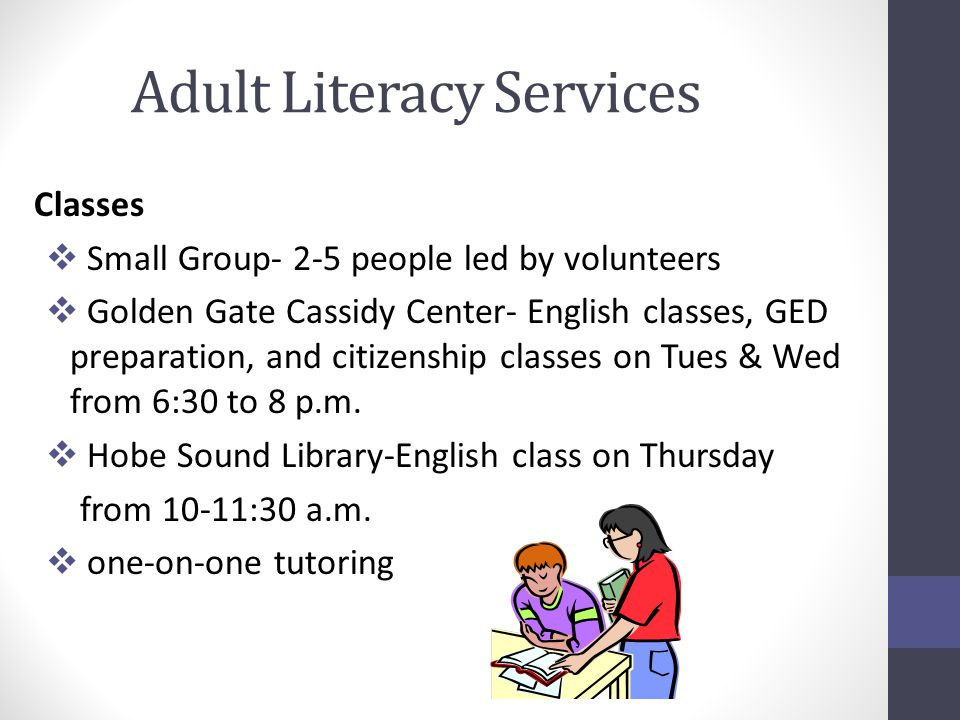 Adult Literacy Services Available  Self-Directed Computer Lab library web page lists websites for tutors and students  Conversation Circles informal group sessions for adult English Learners meeting days are Tues & Thurs 10-11:30 a.m.