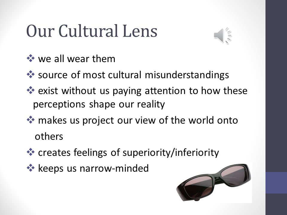 Cultural Lenses & Transference  Culture is learned.
