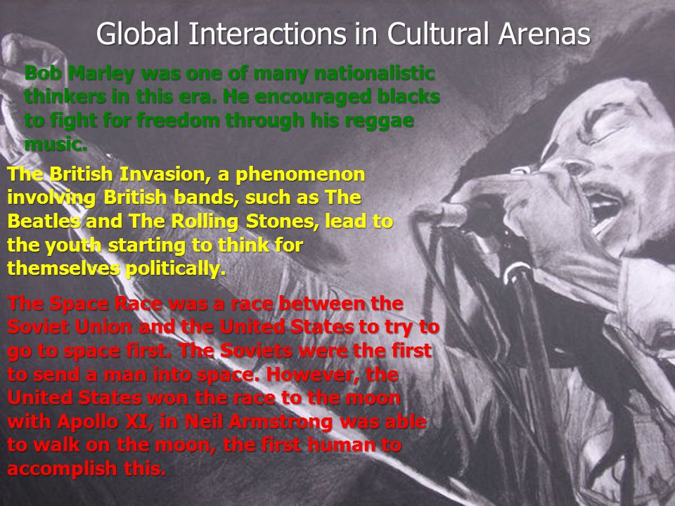 Global Interactions in Cultural Arenas Bob Marley was one of many nationalistic thinkers in this era. He encouraged blacks to fight for freedom throug