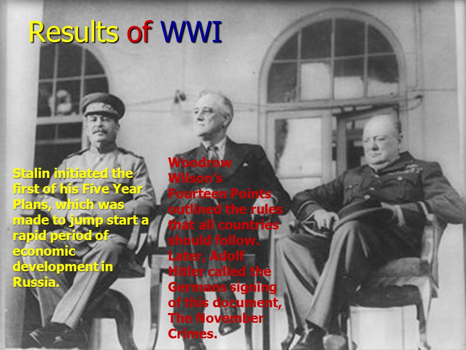 Results of WWI Woodrow Wilson's Fourteen Points outlined the rules that all countries should follow. Later, Adolf Hitler called the Germans signing of