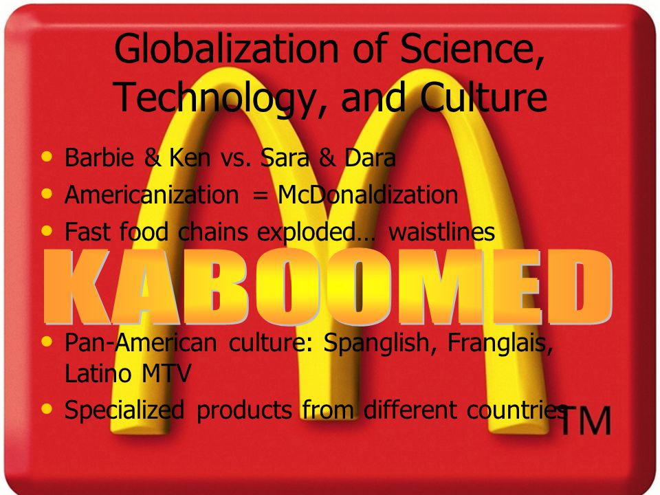 Globalization of Science, Technology, and Culture Barbie & Ken vs.
