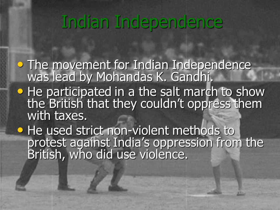 Indian Independence The movement for Indian Independence was lead by Mohandas K. Gandhi. The movement for Indian Independence was lead by Mohandas K.