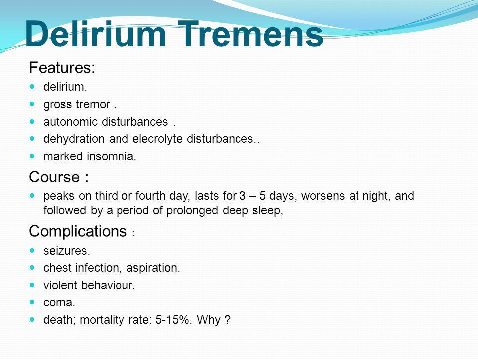 Delirium Tremens Features: delirium.gross tremor.