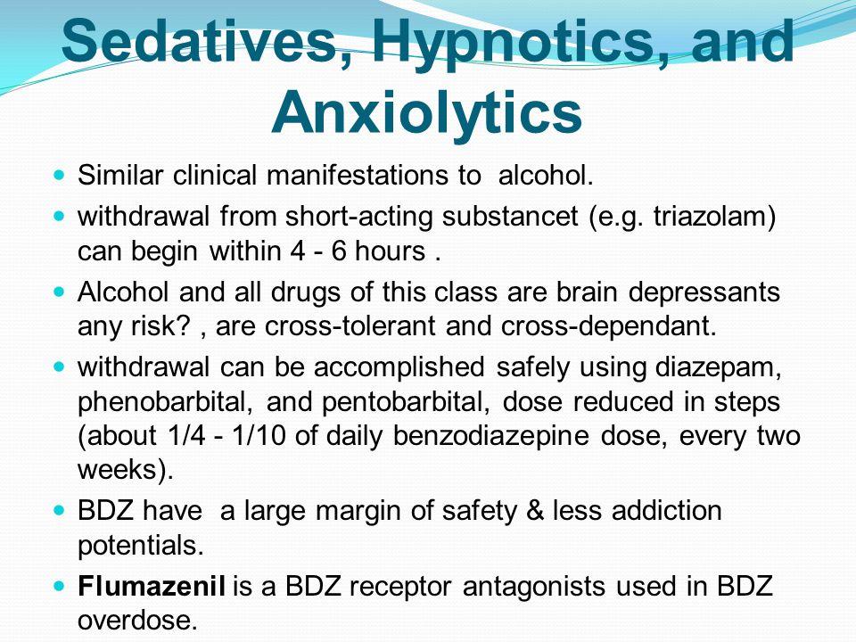 Sedatives, Hypnotics, and Anxiolytics Similar clinical manifestations to alcohol.
