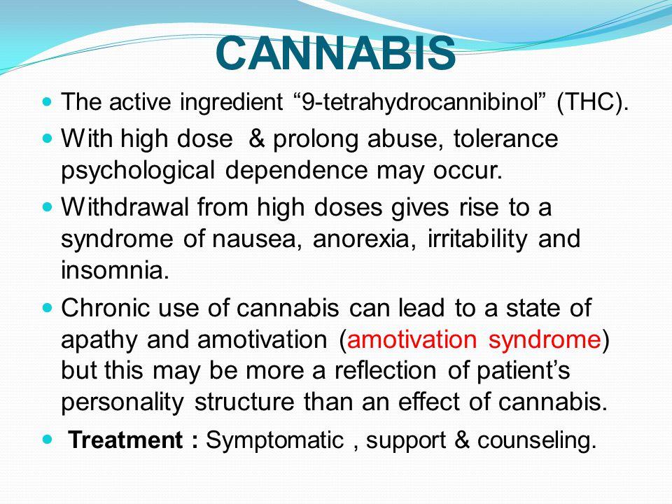 CANNABIS The active ingredient 9-tetrahydrocannibinol (THC).