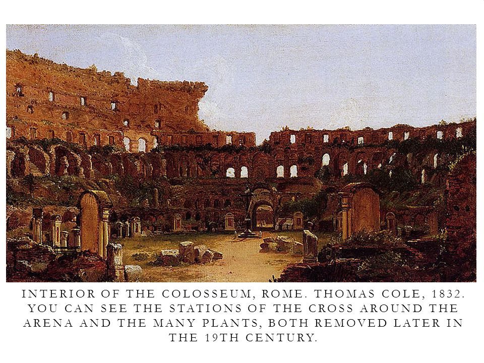 INTERIOR OF THE COLOSSEUM, ROME.THOMAS COLE, 1832.