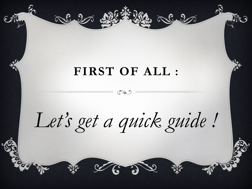 FIRST OF ALL : Let's get a quick guide !