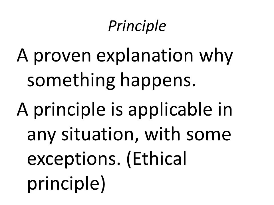 Principle A proven explanation why something happens.