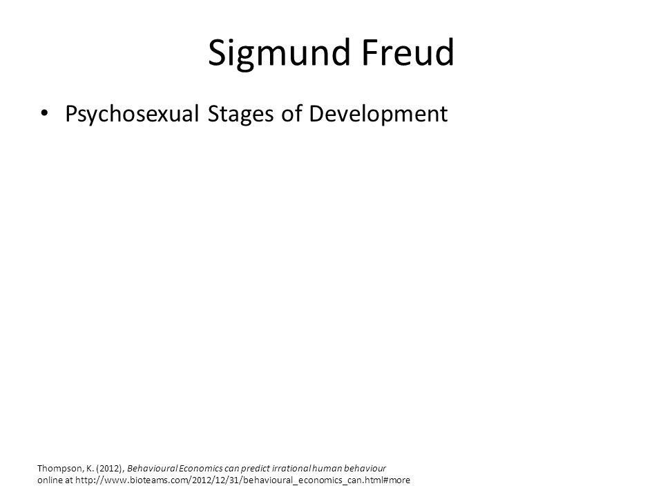 Sigmund Freud Psychosexual Stages of Development Thompson, K.
