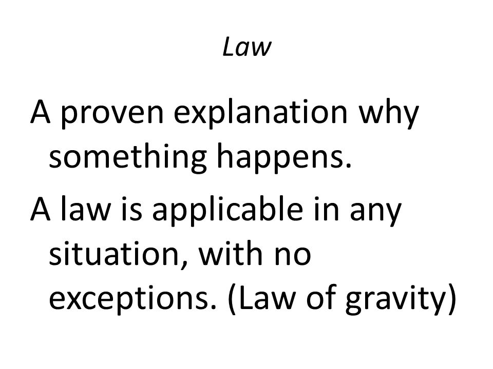 Law A proven explanation why something happens.