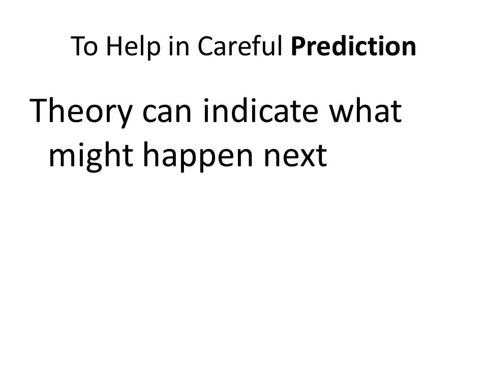 To Help in Careful Prediction Theory can indicate what might happen next