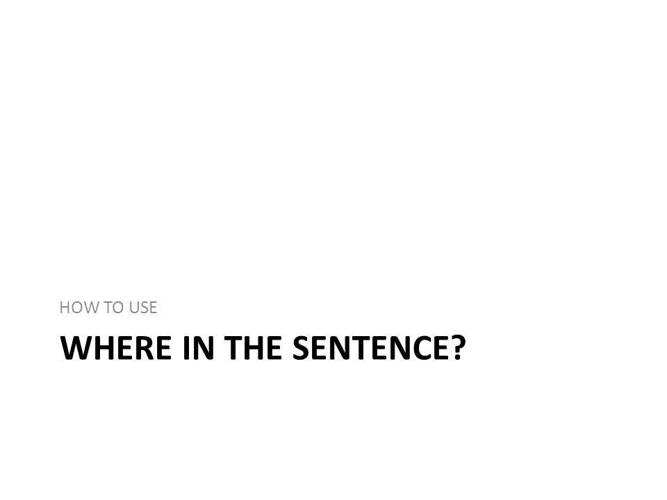 WHERE IN THE SENTENCE HOW TO USE
