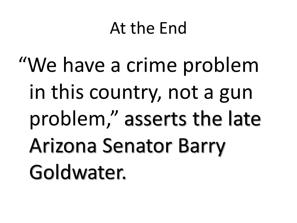 At the End asserts the late Arizona Senator Barry Goldwater.